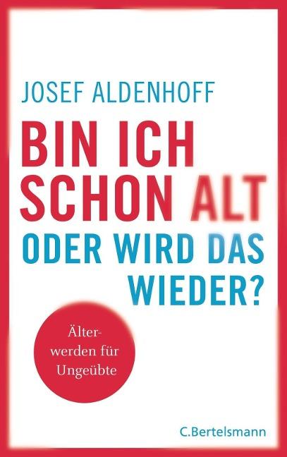Josef Aldenhoff: Bin ich schon alt - oder wird das wieder?