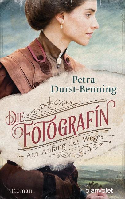 Petra Durst-Benning: Die Fotografin - Am Anfang des Weges