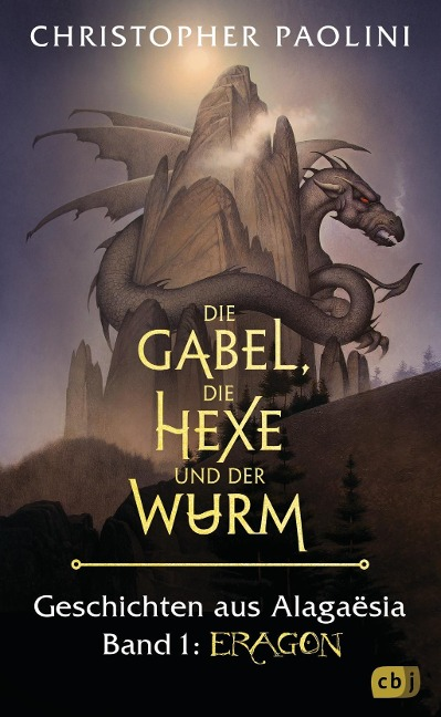 Christopher Paolini: Die Gabel, die Hexe und der Wurm. Geschichten aus Alagaësia. Band 1: Eragon