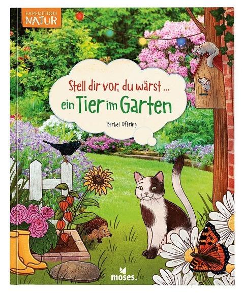 Bärbel Oftring: Stell dir vor, du wärst...ein Tier im Garten