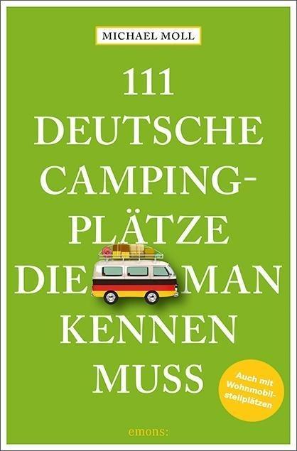 Michael Moll: 111 deutsche Campingplätze, die man kennen muss