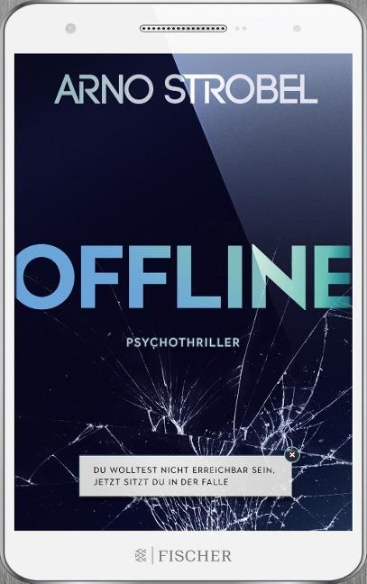 Arno Strobel: Offline - Du wolltest nicht erreichbar sein, Jetzt sitzt du in der Falle.